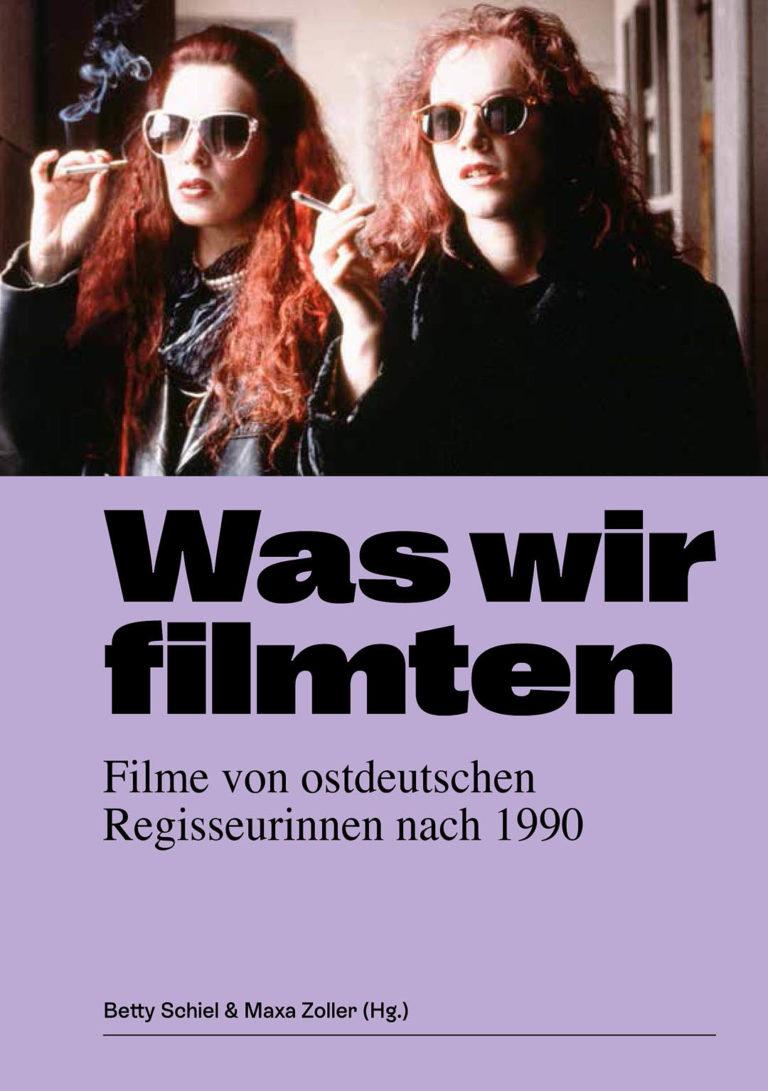 Buchcover der Publikation Was wir filmten - Filme von ostdeutschen Regisseurinnen nach 1990